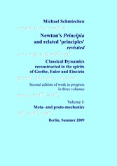 Newtons Principia revisited - Volume 1: Meta- a...
