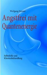 Angstfrei mit Quantenenergie - Selbsthilfe und ...