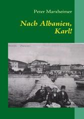 Nach Albanien, Karl! - Eine andere Reise in das...