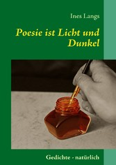 Poesie ist Licht und Dunkel - Gedichte - natürlich