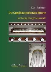 Die Orgelbauwerkstatt Bütow in Königsberg/Nm - ...