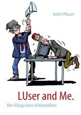 LUser and Me. - Der Alltag eines Informatikers