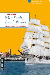 Kiel: Stadt, Land, Wasser - Von Waterkant und H...