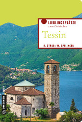 Tessin - Lieblingsplätze zum Entdecken