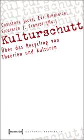 Kulturschutt - Über das Recycling von Theorien ...