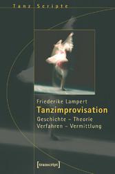 Tanzimprovisation - Geschichte - Theorie - Verf...