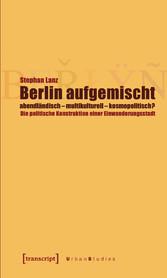 Berlin aufgemischt: abendländisch, multikulture...