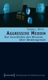 Aggressive Medien - Zur Geschichte des Wissens ...