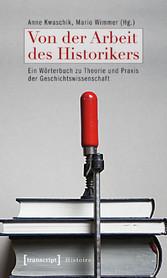 Von der Arbeit des Historikers - Ein Wörterbuch zu Theorie und Praxis der Geschichtswissenschaft