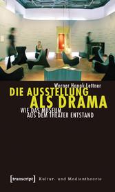 Die Ausstellung als Drama - Wie das Museum aus ...