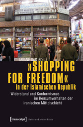 »Shopping for Freedom« in der Islamischen Repub...