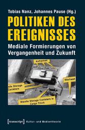 Politiken des Ereignisses - Mediale Formierunge...