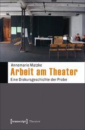 Arbeit am Theater - Eine Diskursgeschichte der ...
