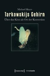 Tarkowskijs Gehirn - Über das Kino als Ort der ...