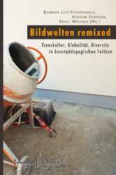 Bildwelten remixed - Transkultur, Globalität, D...