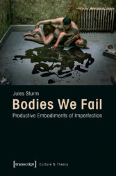 Bodies We Fail - Productive Embodiments of Impe...
