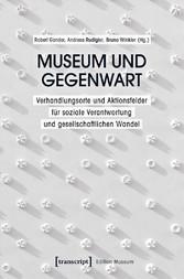 Museum und Gegenwart - Verhandlungsorte und Akt...