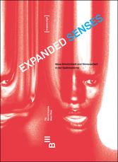 Expanded Senses - Neue Sinnlichkeit und Sinnesa...