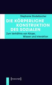 Die körperliche Konstruktion des Sozialen - Zum...