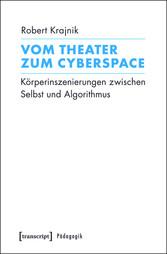 Vom Theater zum Cyberspace - Körperinszenierung...