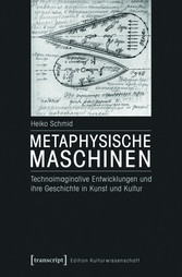 Metaphysische Maschinen - Technoimaginative Ent...
