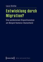 Entwicklung durch Migration? - Eine postkolonia...