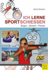 Ich lerne Sportschießen - Bogen - Gewehr - Pistole
