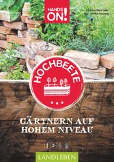 Hands On! Hochbeete - Gärtnern auf hohem Niveau