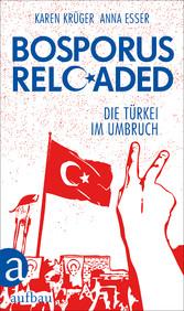 Bosporus reloaded - Die Türkei im Umbruch
