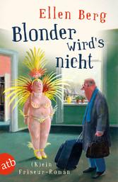 Blonder wirds nicht - (K)ein Friseur-Roman