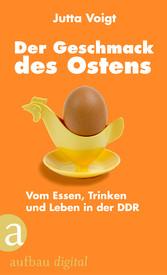 Der Geschmack des Ostens - Vom Essen, Trinken und Leben in der DDR