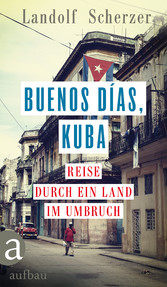 Buenos días, Kuba - Reise durch ein Land im Umb...