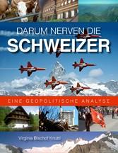 Darum nerven die Schweizer - Eine geopolitische...