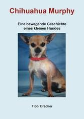 Chihuahua Murphy - Eine bewegende Geschichte ei...