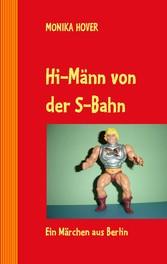 Hi-Männ von der S-Bahn - Ein Märchen aus Berlin