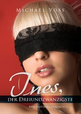 Ines, der Dreiundzwanzigste - Eine erotische Ge...