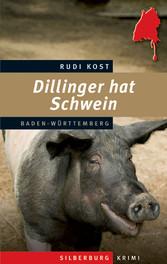 Dillinger hat Schwein - Ein Baden-Württemberg-K...