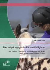 Das heilpädagogische Reiten/ Voltigieren: Das Medium Pferd in der heilpädagogischen Arbeit mit verhaltensauffälligen Kindern