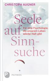 Seele auf Sinnsuche - Für eine Psychologie, die...