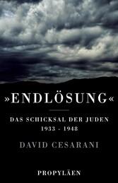 Endlösung - Das Schicksal der Juden 1933 bis 1948