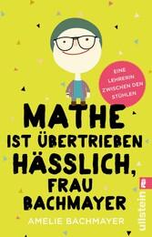 Mathe ist übertrieben hässlich, Frau Bachmayer ...