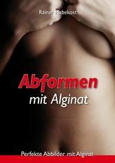 Abformen mit Alginat - Perfekte Abbilder mit Alginat