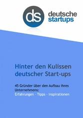 Hinter den Kulissen deutscher Start-ups - 45 Gr...