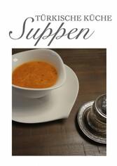 Türkische Küche Suppen - Türkisch & orientalisch - Die besten Rezepte zur Suppe aus der türkischen, orientalischen Küche in einem Kochbuch - (Türkei & Orient & Gesund - Fit essen & gesunde Ernährung)
