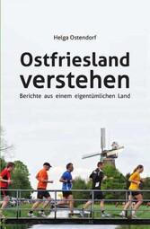 Ostfriesland verstehen - Berichte aus einem eig...