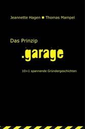Das Prinzip .garage - 10+1 spannende Gründerges...
