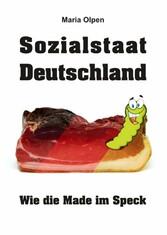 Sozialstaat Deutschland - Wie die Made im Speck