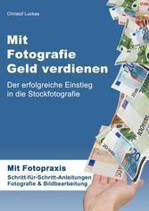 Mit Fotografie Geld verdienen - Der erfolgreich...
