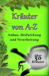 Kräuter von A-Z - Anbau, Heilwirkung und Verarb...