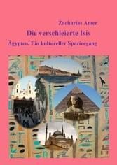 Die verschleierte Isis - Ägypten. Ein kulturell...